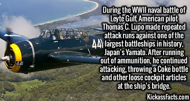 3275 Thomas C. Lupo-During the WWII naval battle of Leyte Gulf, American pilot Thomas C. Lupo made repeated attack runs against one of the largest battleships in history, Japan's Yamato. After running out of ammunition, he continued attacking, throwing a Coke bottle and other loose cockpit articles at the ship's bridge.