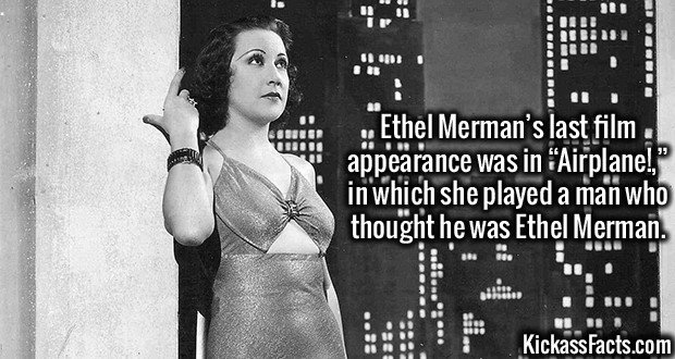 "3351 Ethel Merman-Ethel Merman's last film appearance was in ""Airplane!,"" in which she played a man who thought he was Ethel Merman."