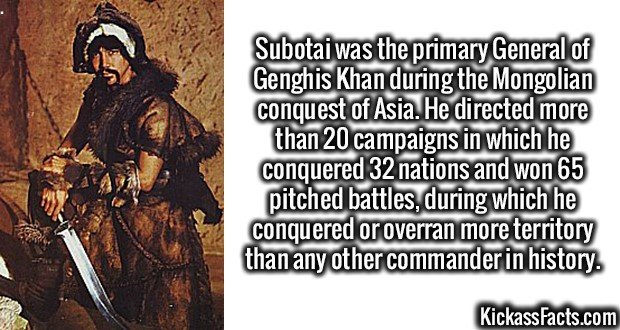 3352 Subotai-Subotai was the primary General of Genghis Khan during the Mongolian conquest of Asia. He directed more than 20 campaigns in which he conquered 32 nations and won 65 pitched battles, during which he conquered or overran more territory than any other commander in history.