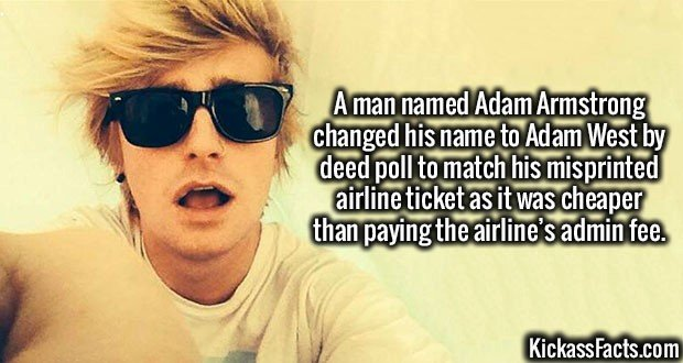 3360 Adam Armstrong-A man named Adam Armstrong changed his name to Adam West by deed poll to match his misprinted airline ticket as it was cheaper than paying the airline's admin fee.