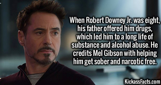 3484 Robert Downey Jr.-When Robert Downey Jr. was eight, his father offered him drugs, which led him to a long life of substance and alcohol abuse. He credits Mel Gibson with helping him get sober and narcotic free.