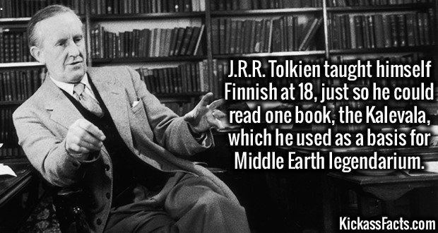 3493 J.R.R. Tolkien-J.R.R. Tolkien taught himself Finnish at 18, just so he could read one book, the Kalevala, which he used as a basis for Middle Earth legendarium.