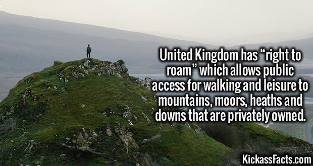 "3500 Right to Roam-United Kingdom has ""right to roam"" which allows public access for walking and leisure to mountains, moors, heaths and downs that are privately owned."