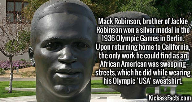3579 Mack Robinson-Mack Robinson, brother of Jackie Robinson won a silver medal in the 1936 Olympic Games in Berlin. Upon returning home to California, the only work he could find as an African American was sweeping streets, which he did while wearing his Olympic 'USA' sweatshirt.
