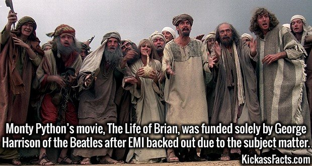 3626 Life of Brian-Monty Python's movie, The Life of Brian, was funded solely by George Harrison of the Beatles after EMI backed out due to the subject matter.