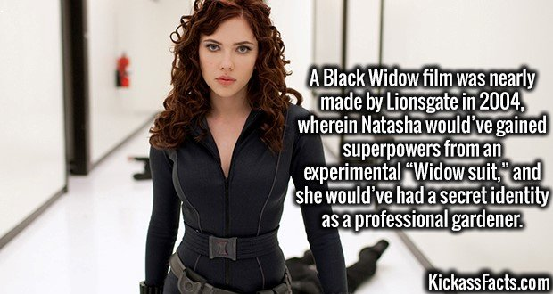 "3681 Scarlett Johansson-A Black Widow film was nearly made by Lionsgate in 2004, wherein Natasha would've gained superpowers from an experimental ""Widow suit,"" and she would've had a secret identity as a professional gardener."
