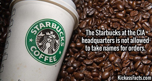 3700 CIA Headquarters-The Starbucks at the CIA headquarters is not allowed to take names for orders.