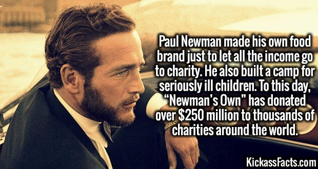 """4177-paul-newman-Paul Newman made his own food brand just to let all the income go to charity. He also built a camp for seriously ill children. To this day, """"Newman's Own"""" has donated over $250 million to thousands of charities around the world."""