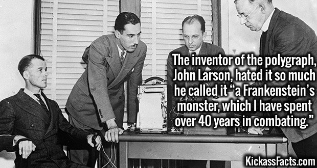 "4272 Polygraph-The inventor of the polygraph, John Larson, hated it so much he called it ""a Frankenstein's monster, which I have spent over 40 years in combating."""