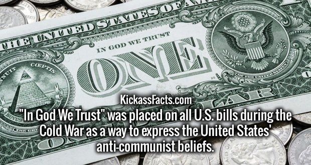 """In God We Trust"" was placed on all U.S. bills during the Cold War as a way to express the United States' anti-communist beliefs."