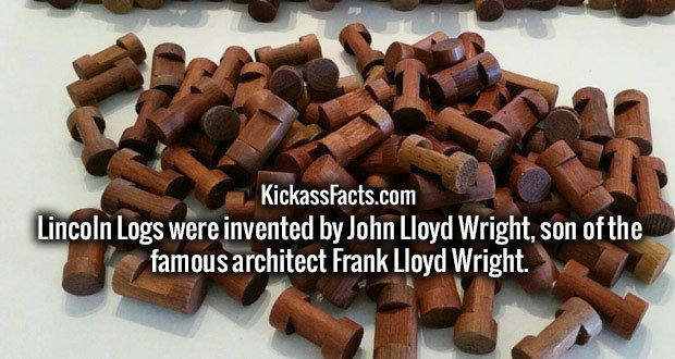 Lincoln Logs were invented by John Lloyd Wright, son of the famous architect Frank Lloyd Wright.