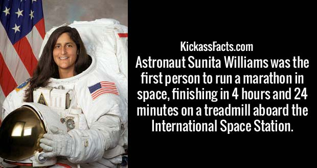 Astronaut Sunita Williams was the first person to run a marathon in space, finishing in 4 hours and 24 minutes on a treadmill aboard the International Space Station.