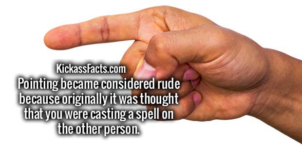 Pointing became considered rude because originally it was thought that you were casting a spell on the other person.