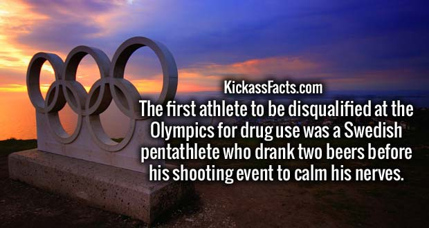 The first athlete to be disqualified at the Olympics for drug use was a Swedish pentathlete who drank two beers before his shooting event to calm his nerves.