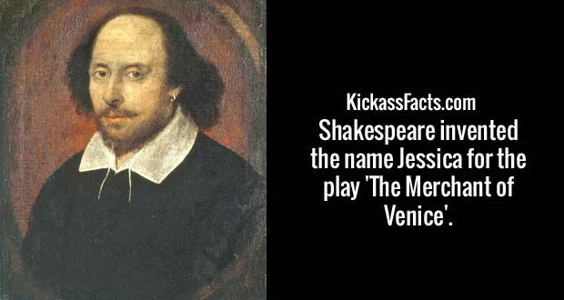 Shakespeare invented the name Jessica for the play 'The Merchant of Venice'.