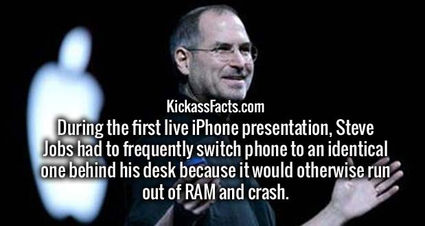 During the first live iPhone presentation, Steve Jobs had to frequently switch phone to an identical one behind his desk because it would otherwise run out of RAM and crash.