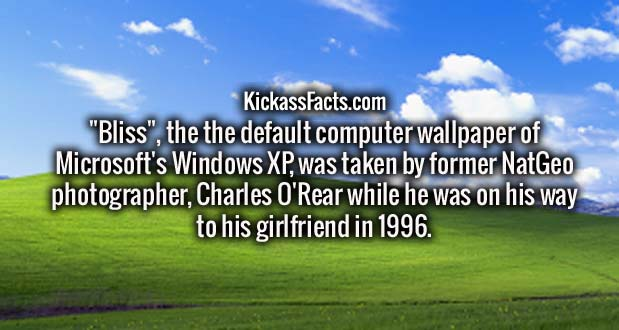 """""""Bliss"""", the the default computer wallpaper of Microsoft's Windows XP, was taken by former NatGeo photographer, Charles O'Rear while he was on his way to his girlfriend in 1996."""