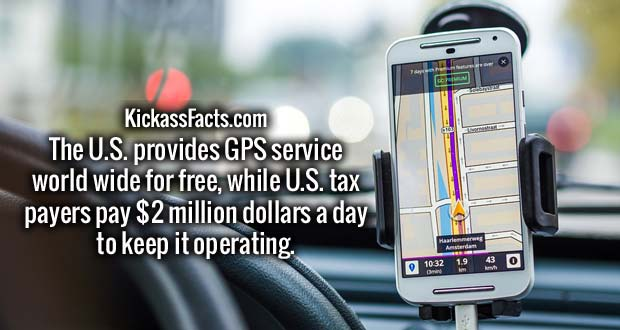 The U.S provides GPS service world wide for free, while U.S tax payers pay $2 million dollars a day to keep it operating.