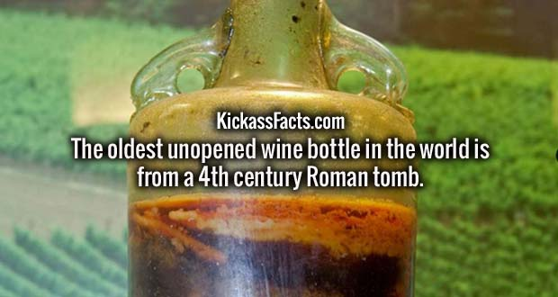 The oldest unopened wine bottle in the world is from a 4th century Roman tomb.