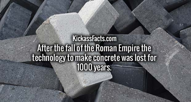 After the fall of the Roman Empire the technology to make concrete was lost for 1000 years.