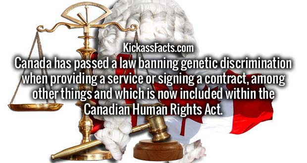 Canada has passed a law banning genetic discrimination when providing a service or signing a contract, among other things and which is now included within the Canadian Human Rights Act.