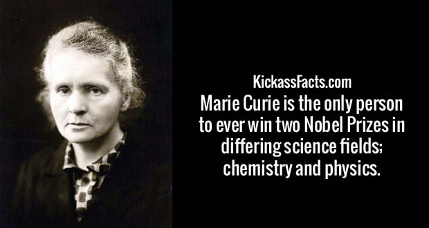 Marie Curie is the only person to ever win two Nobel Prizes in differing science fields; chemistry and physics.