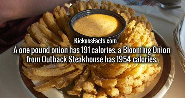 A one pound onion has 191 calories, a Blooming Onion from Outback Steakhouse has 1954 calories.