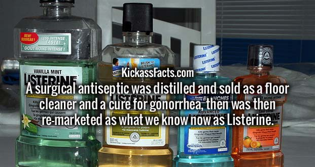 A surgical antiseptic was distilled and sold as a floor cleaner and a cure for gonorrhea, then was then re-marketed as what we know now as Listerine