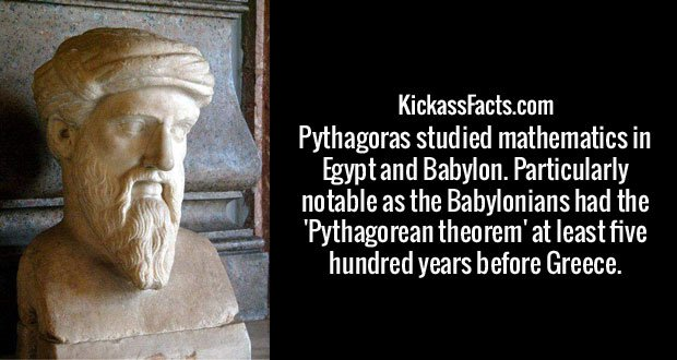 Pythagoras studied mathematics in Egypt and Babylon. Particularly notable as the Babylonians had the 'Pythagorean theorem' at least five hundred years before Greece.