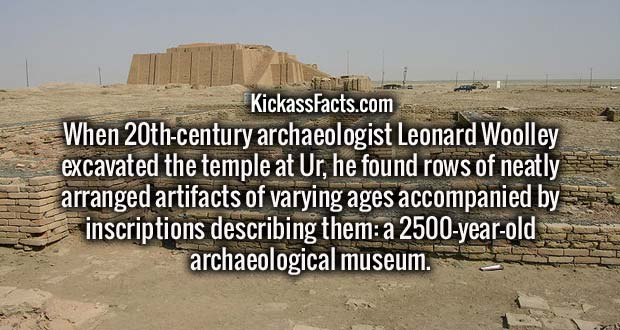 When 20th-century archaeologist Leonard Woolley excavated the temple at Ur, he found rows of neatly arranged artifacts of varying ages accompanied by inscriptions describing them: a 2500-year-old archaeological museum.