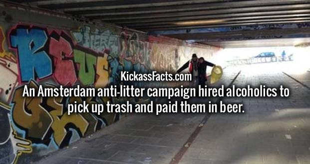 An Amsterdam anti-litter campaign hired alcoholics to pick up trash and paid them in beer.
