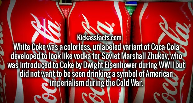 White Coke was a colorless, unlabeled variant of Coca-Cola developed to look like vodka for Soviet Marshall Zhukov, who was introduced to Coke by Dwight Eisenhower during WWII but did not want to be seen drinking a symbol of American imperialism during the Cold War.