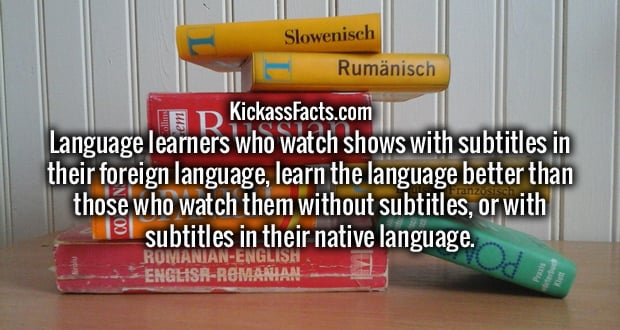 Language learners who watch shows with subtitles in their foreign language, learn the language better than those who watch them without subtitles, or with subtitles in their native language.
