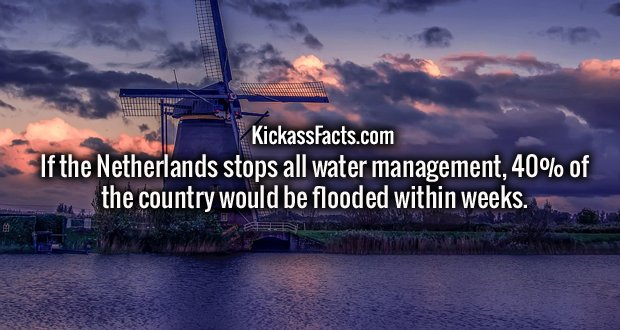If the Netherlands stops all water management, 40% of the country would be flooded within weeks.