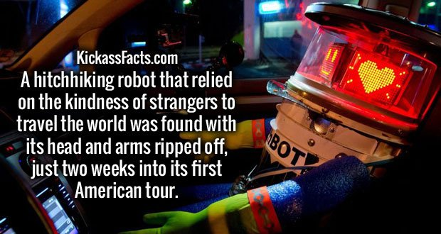 A hitchhiking robot that relied on the kindness of strangers to travel the world was found with its head and arms ripped off, just two weeks into its first American tour.