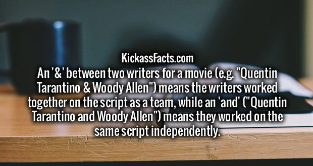 "An '&' between two writers for a movie (e.g. ""Quentin Tarantino & Woody Allen"") means the writers worked together on the script as a team, while an 'and' (""Quentin Tarantino and Woody Allen"") means they worked on the same script independently."
