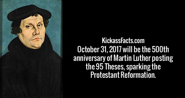 October 31, 2017 will be the 500th anniversary of Martin Luther posting the 95 Theses, sparking the Protestant Reformation.