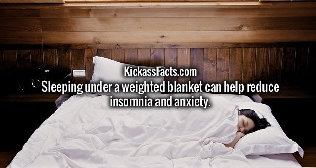Sleeping under a weighted blanket can help reduce insomnia and anxiety.