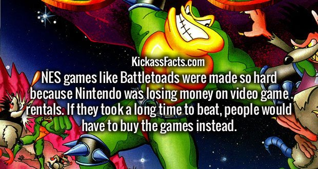 NES games like Battletoads were made so hard because Nintendo was losing money on video game rentals. If they took a long time to beat, people would have to buy the games instead.