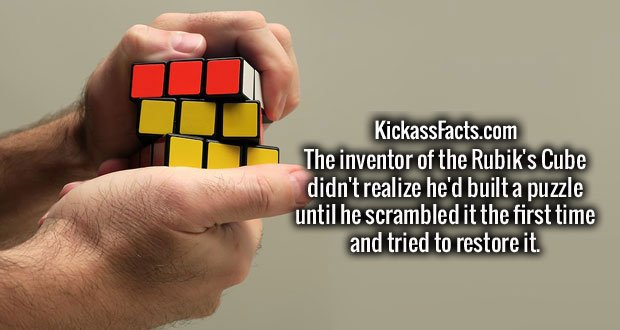 The inventor of the Rubik's Cube didn't realize he'd built a puzzle until he scrambled it the first time and tried to restore it.