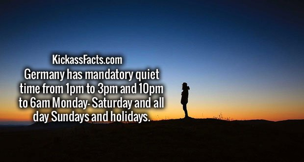 Germany has mandatory quiet time from 1pm to 3pm and 10pm to 6am Monday- Saturday and all day Sundays and holidays.
