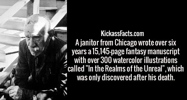 """A janitor from Chicago wrote over six years a 15,145-page fantasy manuscript with over 300 watercolor illustrations called """"In the Realms of the Unreal"""", which was only discovered after his death."""