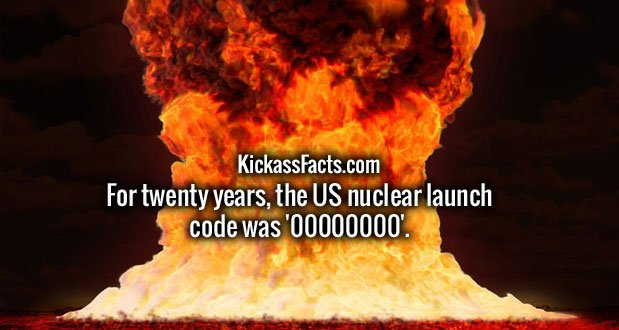 For twenty years, the US nuclear launch code was '00000000'.