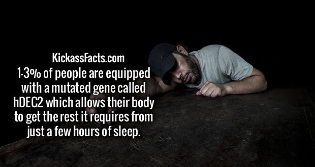 1-3% of people are equipped with a mutated gene called hDEC2 which allows their body to get the rest it requires from just a few hours of sleep.