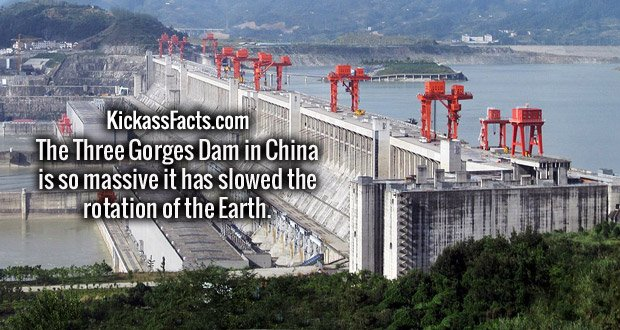 The Three Gorges Dam in China is so massive it has slowed the rotation of the Earth.
