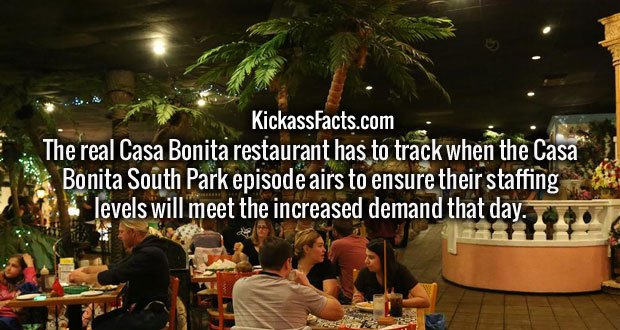 The real Casa Bonita restaurant has to track when the Casa Bonita South Park episode airs to ensure their staffing levels will meet the increased demand that day.