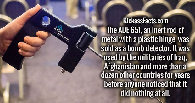 The ADE 651, an inert rod of metal with a plastic hinge, was sold as a bomb detector. It was used by the militaries of Iraq, Afghanistan and more than a dozen other countries for years before anyone noticed that it did nothing at all.