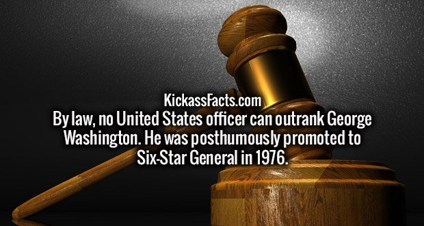 By law, no United States officer can outrank George Washington. He was posthumously promoted to Six-Star General in 1976.
