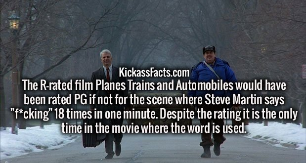 "The R-rated film Planes Trains and Automobiles would have been rated PG if not for the scene where Steve Martin says ""f**king"" 18 times in one minute. Despite the rating it is the only time in the movie where the word is used."