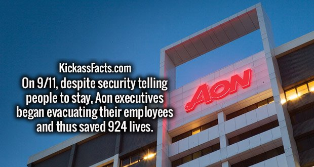 On 9/11, despite security telling people to stay, Aon executives began evacuating their employees and thus saved 924 lives.